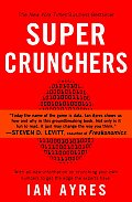Super Crunchers: Why Thinking-By-Numbers Is the New Way to Be Smart Cover