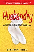 Husbandry: Sex, Love & Dirty Laundry--Inside the Minds of Married Men Cover