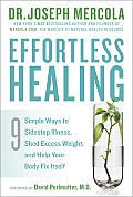 Effortless Healing: 9 Simple Ways to Sidestep Illness, Shed Excess Weight, and Help Your Body Fix Itself