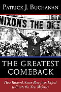 Greatest Comeback How Richard Nixon Rose From The Dead To Create Americas New Majority by Patrick J. Buchanan