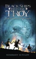 Black Ships Before Troy The Story of the Iliad