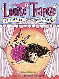 Louise Trapeze Is Totally 100% Fearless (Louise Trapeze)