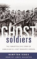 Ghost Soldiers The Forgotten Epic Story of World War IIs Most Dramatic Mission