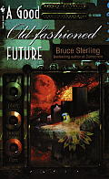 A Good Old-Fashioned Future: Stories by Bruce Sterling