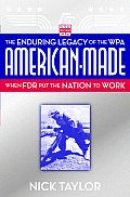 American-Made: The Enduring Legacy of the WPA: When FDR Put the Nation to Work Cover