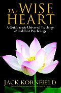 Wise Heart A Guide to the Universal Teachings of Buddhist Psychology