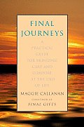 Final Journeys A Practical Guide for Bringing Care & Comfort at the End of Life