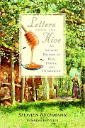 Letters From The Hive An Intimate History of Bees Honey & Humankind