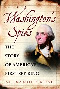 Washingtons Spies The Story of Americas First Spy Ring