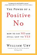 Power of a Positive No How to Say No & Still Get to Yes