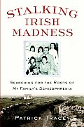 Stalking Irish Madness Searching for the Roots of My Familys Schizophrenia