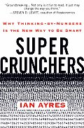 Super Crunchers Why Thinking By Numbers Is the New Way to Be Smart