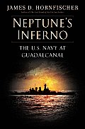 Neptunes Inferno The US Navy at Guadalcanal