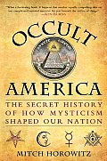 Occult America The Secret History of How Mysticism Shaped Our Nation