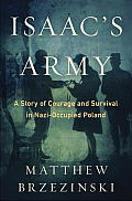 Isaac's Army: A Story of Courage and Survival in Nazi-Occupied Poland Cover