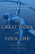 The Great Work of Your Life: A Guide for the Journey to Your True Calling Cover