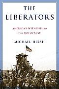 Liberators Americas Witnesses to the Holocaust