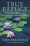 True Refuge Finding Peace & Freedom in Your Own Awakened Heart