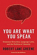 You Are What You Speak Grammar Grouches Language Laws & the Politics of Identity