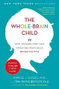Whole Brain Child 12 Revolutionary Strategies to Nurture Your Childs Developing Mind Survive Everyday Parenting Struggles & Help Your Family Thrive