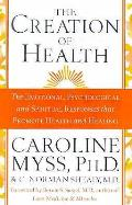 Creation of Health: the Emotional, Psychological, and Spiritual Responses That Promote Health and Healing