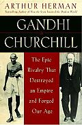 Gandhi &amp; Churchill: The Epic Rivalry That Destroyed an Empire and Forged Our Age Cover