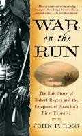 War on the Run: The Epic Story of Robert Rogers and the Conquest of America's First Frontier Cover