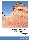 Through the Gates of Gold: A Fragment of Thought (Large Print Edition)