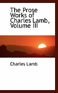 The Prose Works of Charles Lamb, Volume III