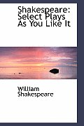 Shakespeare: Select Plays as You Like It