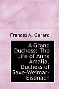A Grand Duchess: The Life of Anna Amalia, Duchess of Saxe-Weimar-Eisenach