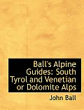 Ball's Alpine Guides: South Tyrol and Venetian or Dolomite Alps (Large Print Edition)