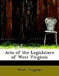 Acts Of The Legislature Of West Virginia by West Virginia