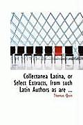 Collectanea Latina, or Select Extracts, from Such Latin Authors as Are ...