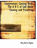 Everywomans Canning Book: The A B C of Safe Home Canning and Preserving (Large Print Edition)