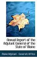 Annual Report Of The Adjutant General Of The State Of Maine by Maine Adjutant -. General's Office