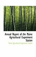 Annual Report Of The Maine Agricultural Experiment Station by Maine Agricultural Experiment Station