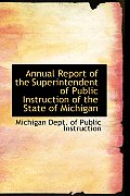 Annual Report Of The Superintendent Of Public Instruction Of The State Of Michigan by Michigan Dept Of Public Instruction