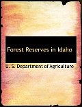 Forest Reserves In Idaho (Large Print) by U. S. Department Of Agriculture