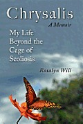 Chrysalis: A Memoir My Life Beyond the Cage of Scoliosis