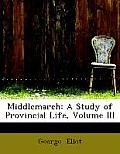 Middlemarch: A Study of Provincial Life, Volume III (Large Print Edition)