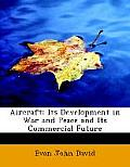 Aircraft: Its Development In War & Peace & Its Commercial Future (Large Print Edition) by Evan John David