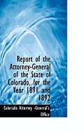 Report of the Attorney-General of the State of Colorado, for the Year 1891 and 1892