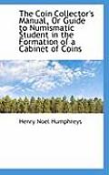 The Coin Collector's Manual, or Guide to Numismatic Student in the Formation of a Cabinet of Coins