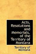 Acts, Resolutions & Memorials, Of The Territory Of Montana by Territory Of Montana