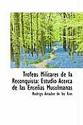 Trofeos Militares de La Reconquista: Estudio Acerca de Las Ensenas Musulmanas