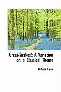 Great-Snakes!: A Variation on a Classical Theme
