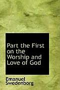 Part the First on the Worship and Love of God