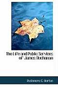 The Life and Public Services of James Buchanan