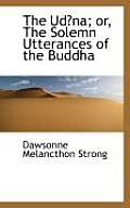 The Udna; Or, the Solemn Utterances of the Buddha
